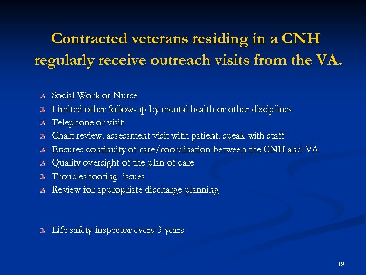 Contracted veterans residing in a CNH regularly receive outreach visits from the VA. Social