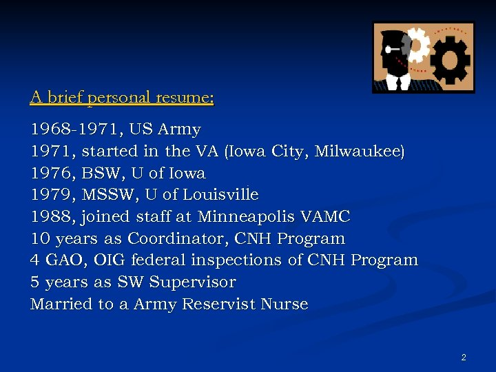 A brief personal resume: 1968 -1971, US Army 1971, started in the VA (Iowa