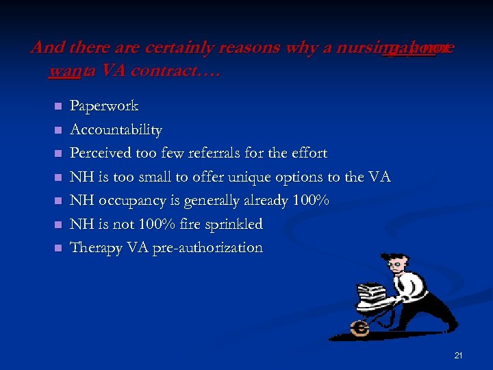 And there are certainly reasons why a nursing home may not wanta VA contract….