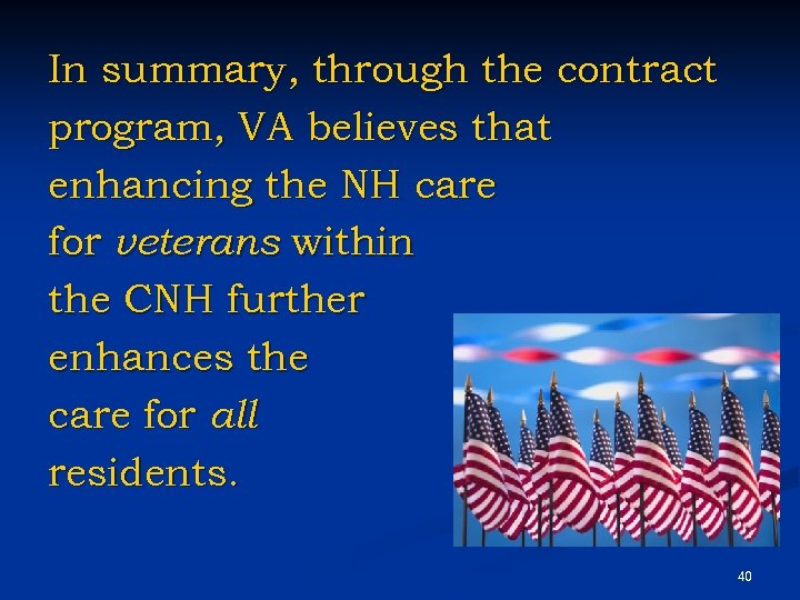 In summary, through the contract program, VA believes that enhancing the NH care for