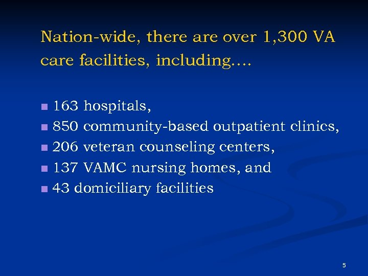 Nation-wide, there are over 1, 300 VA care facilities, including…. 163 hospitals, n 850