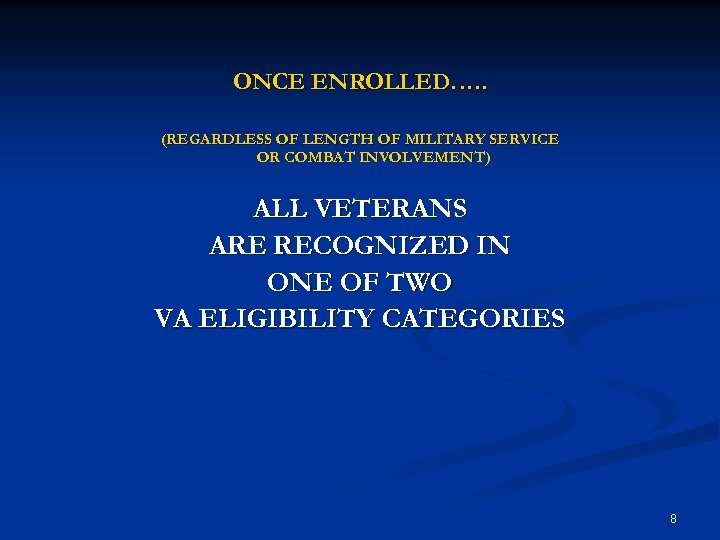 ONCE ENROLLED…. . (REGARDLESS OF LENGTH OF MILITARY SERVICE OR COMBAT INVOLVEMENT) ALL VETERANS