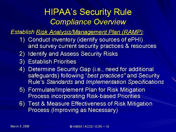 HIPAA's Security Rule Compliance Overview Establish Risk Analysis/Management Plan (RAMP): 1) Conduct inventory (identify