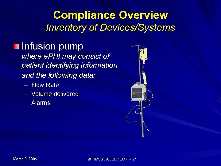 Compliance Overview Inventory of Devices/Systems Infusion pump where e. PHI may consist of patient