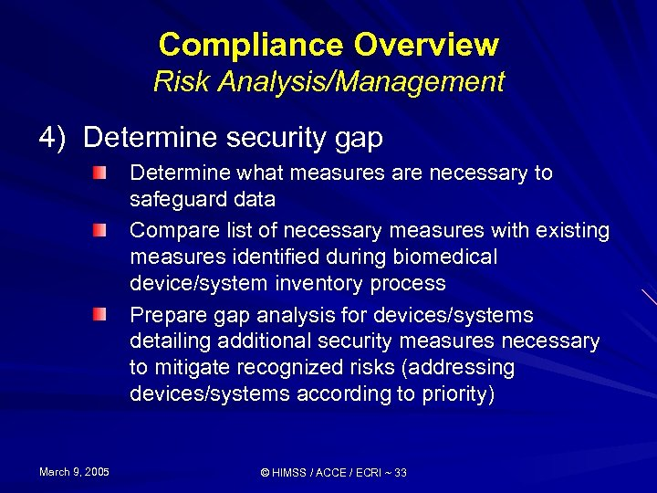 Compliance Overview Risk Analysis/Management 4) Determine security gap Determine what measures are necessary to