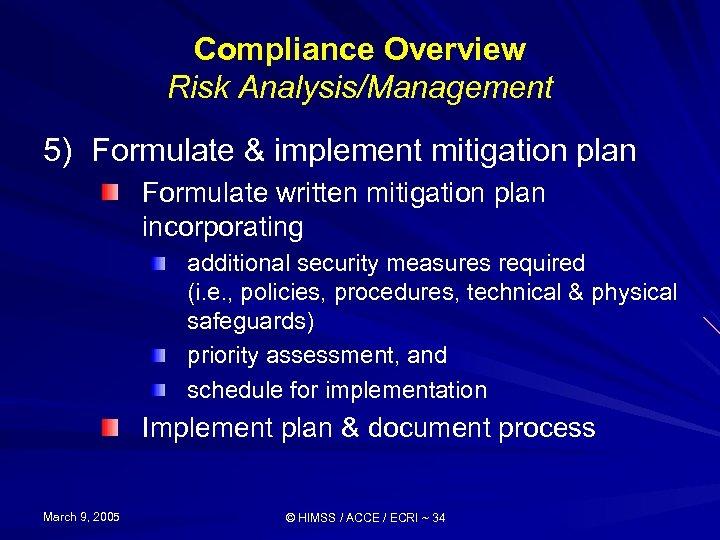 Compliance Overview Risk Analysis/Management 5) Formulate & implement mitigation plan Formulate written mitigation plan