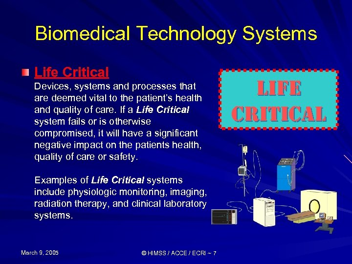 Biomedical Technology Systems Life Critical Devices, systems and processes that are deemed vital to