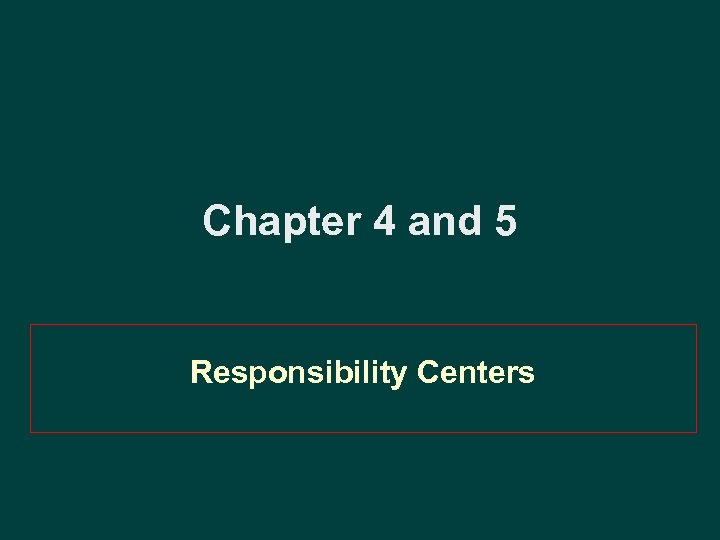 Chapter 4 and 5 Responsibility Centers