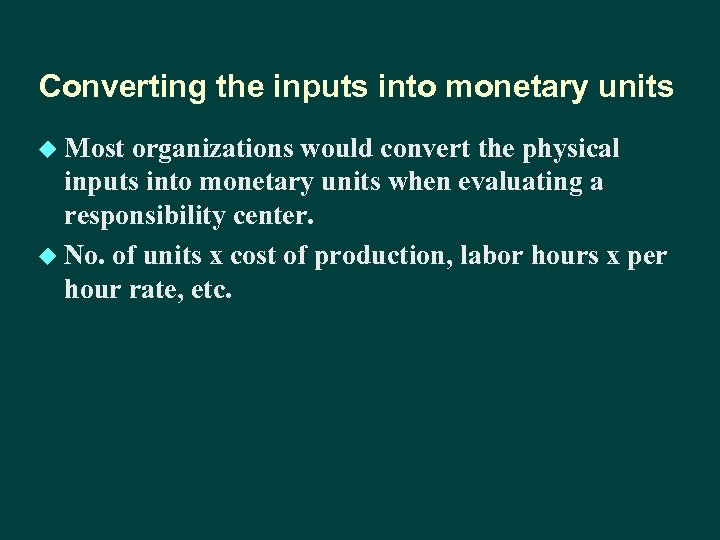 Converting the inputs into monetary units u Most organizations would convert the physical inputs
