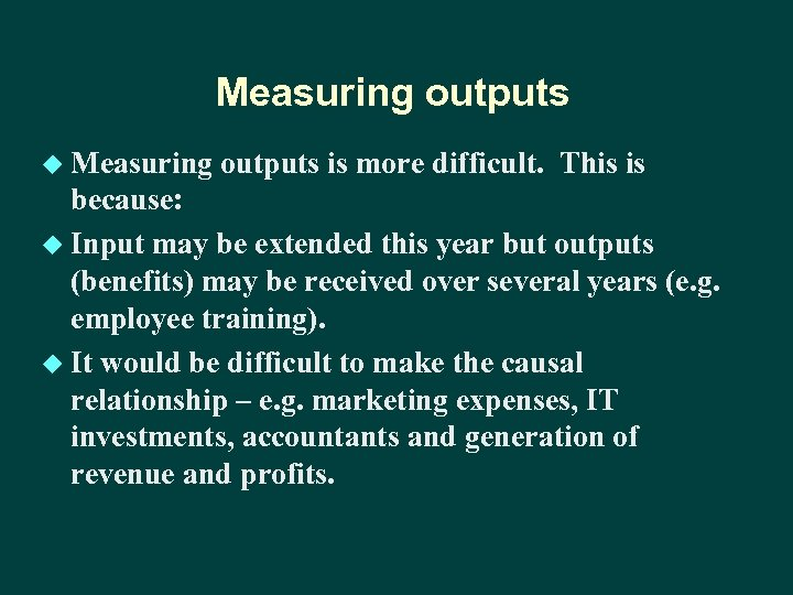 Measuring outputs u Measuring outputs is more difficult. This is because: u Input may