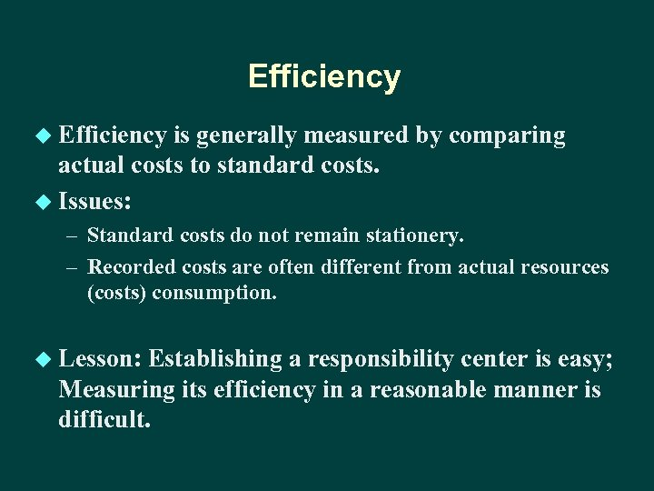 Efficiency u Efficiency is generally measured by comparing actual costs to standard costs. u
