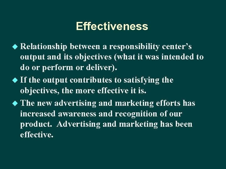 Effectiveness u Relationship between a responsibility center's output and its objectives (what it was
