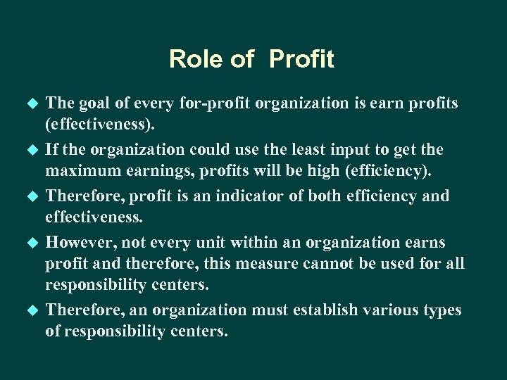 Role of Profit u u u The goal of every for-profit organization is earn