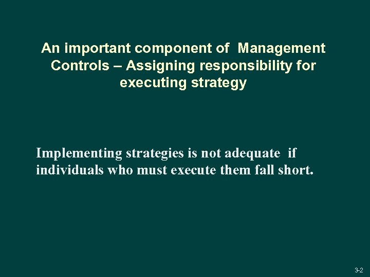 An important component of Management Controls – Assigning responsibility for executing strategy Implementing strategies