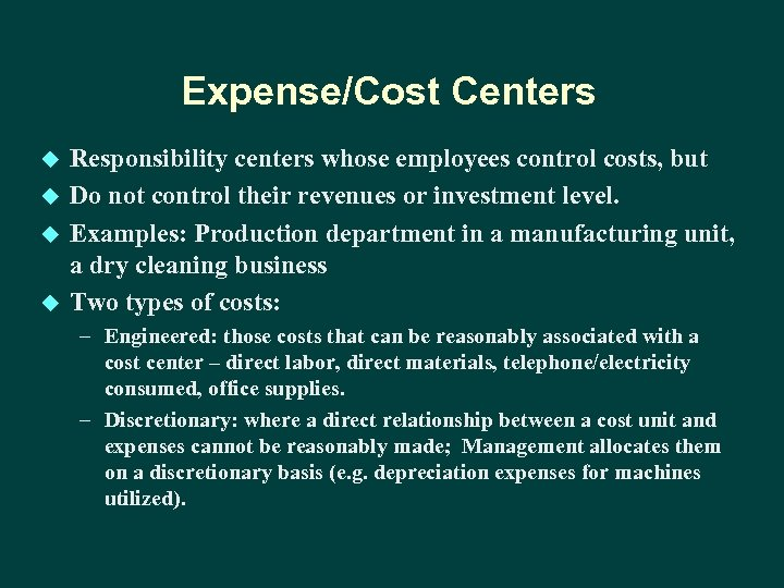 Expense/Cost Centers u u Responsibility centers whose employees control costs, but Do not control