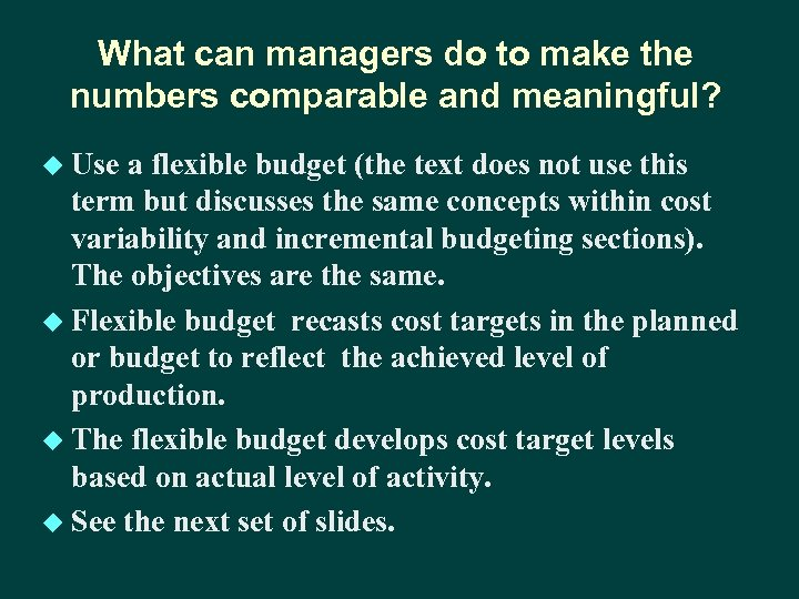 What can managers do to make the numbers comparable and meaningful? u Use a