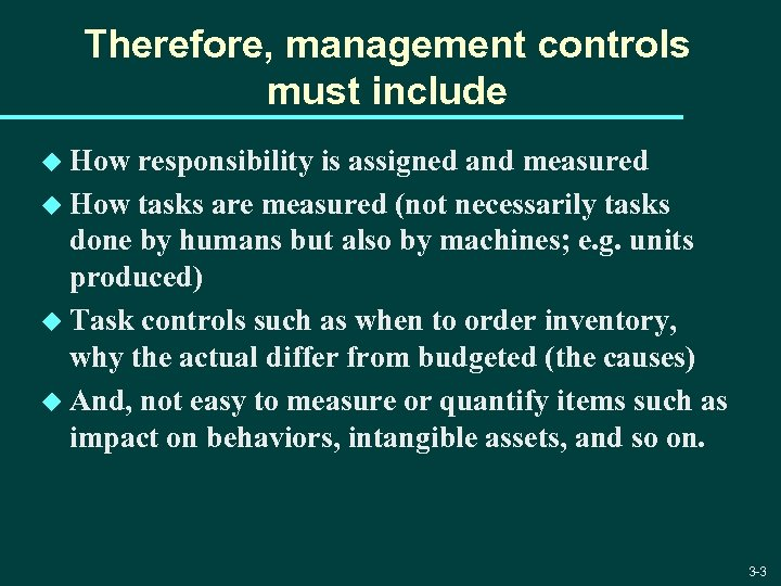 Therefore, management controls must include u How responsibility is assigned and measured u How