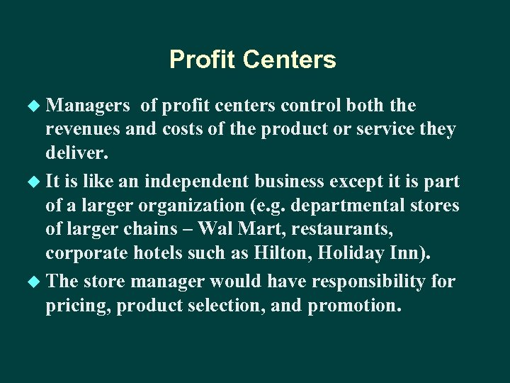 Profit Centers u Managers of profit centers control both the revenues and costs of