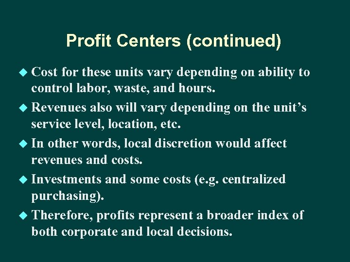 Profit Centers (continued) u Cost for these units vary depending on ability to control