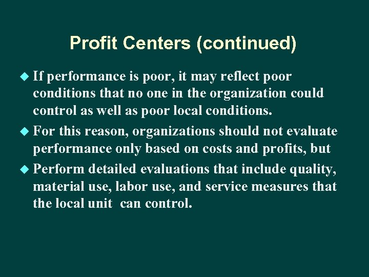 Profit Centers (continued) u If performance is poor, it may reflect poor conditions that