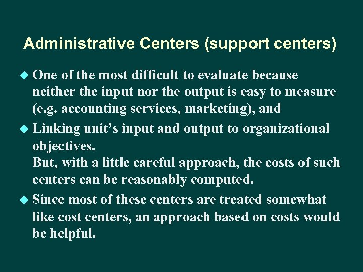 Administrative Centers (support centers) u One of the most difficult to evaluate because neither