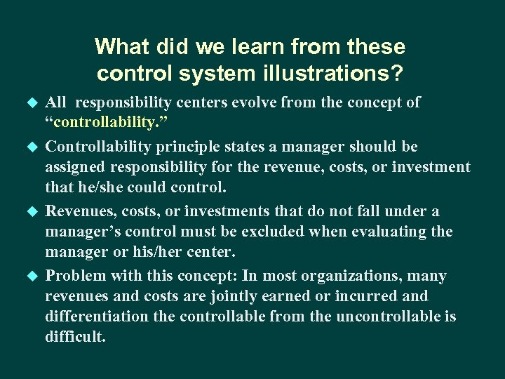 What did we learn from these control system illustrations? u u All responsibility centers