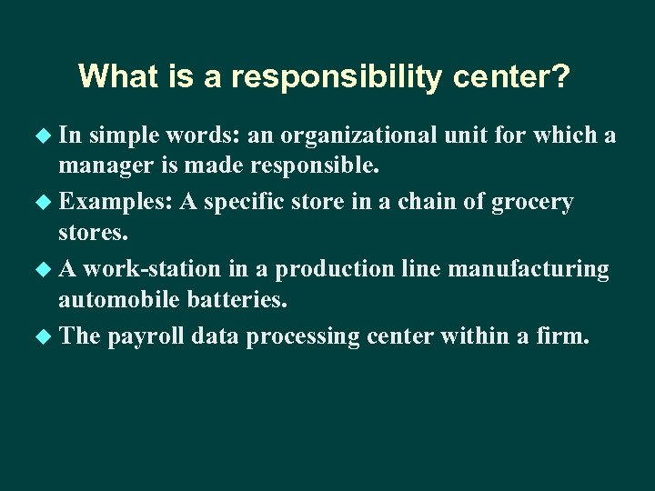 What is a responsibility center? u In simple words: an organizational unit for which