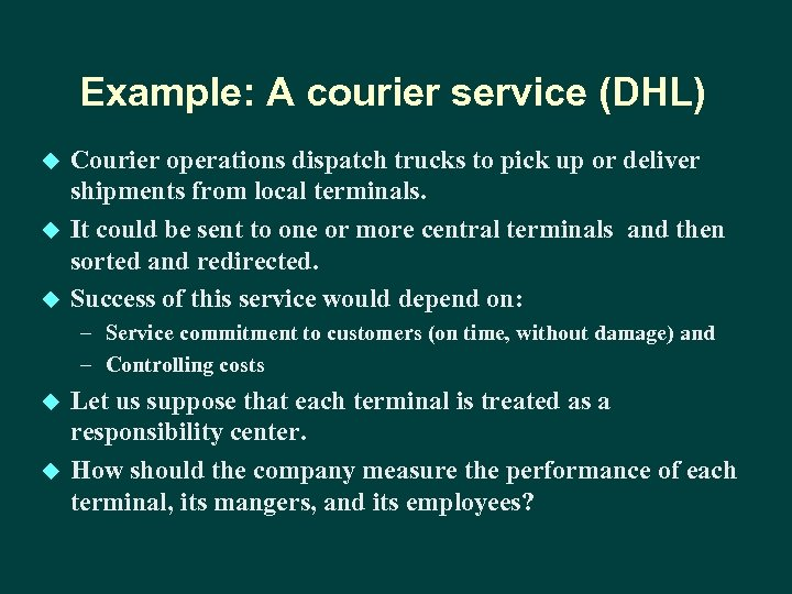 Example: A courier service (DHL) u u u Courier operations dispatch trucks to pick