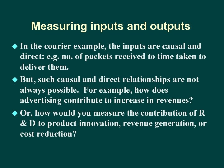 Measuring inputs and outputs u In the courier example, the inputs are causal and