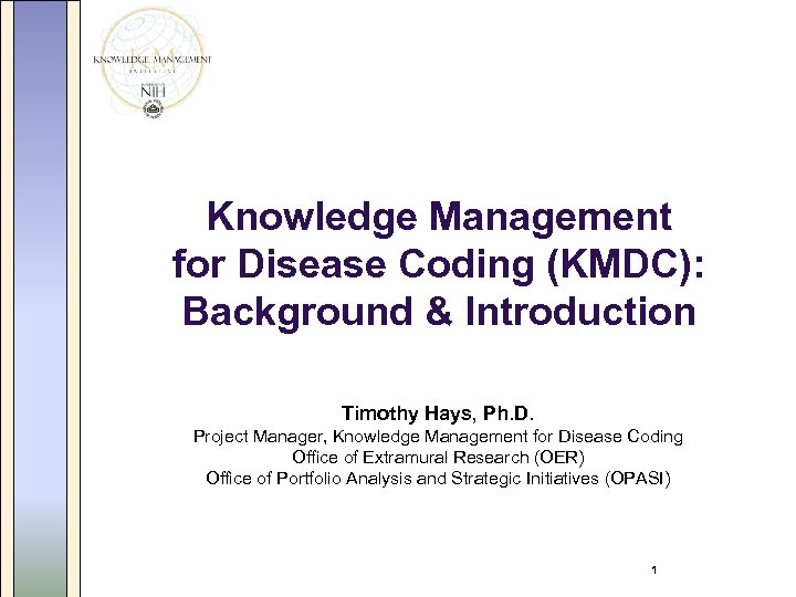 Knowledge Management for Disease Coding (KMDC): Background & Introduction Timothy Hays, Ph. D. Project