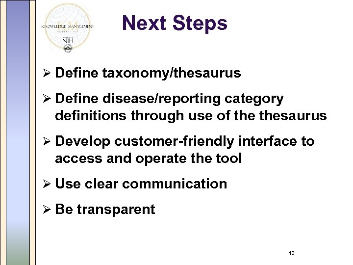 Next Steps Ø Define taxonomy/thesaurus Ø Define disease/reporting category definitions through use of thesaurus
