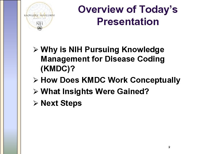 Overview of Today's Presentation Ø Why is NIH Pursuing Knowledge Management for Disease Coding