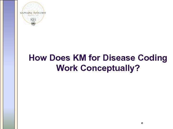 How Does KM for Disease Coding Work Conceptually? 6