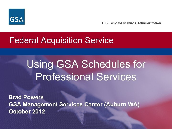 U. S. General Services Administration Federal Acquisition Service Using GSA Schedules for Professional Services