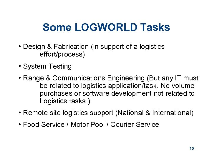 Some LOGWORLD Tasks • Design & Fabrication (in support of a logistics effort/process) •