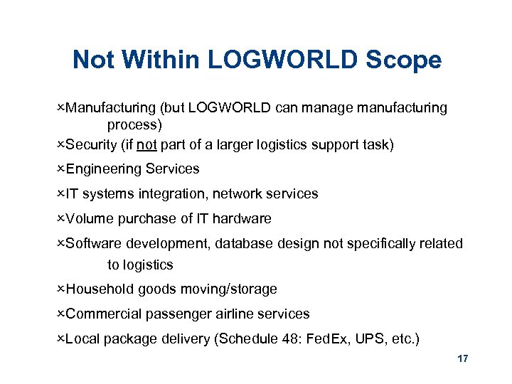 Not Within LOGWORLD Scope OManufacturing (but LOGWORLD can manage manufacturing process) OSecurity (if not