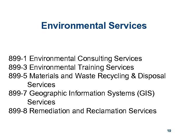 Environmental Services 899 -1 Environmental Consulting Services 899 -3 Environmental Training Services 899 -5