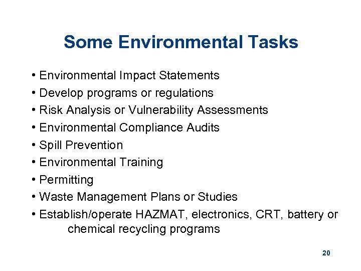 Some Environmental Tasks • Environmental Impact Statements • Develop programs or regulations • Risk