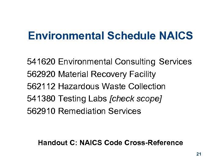 Environmental Schedule NAICS 541620 Environmental Consulting Services 562920 Material Recovery Facility 562112 Hazardous Waste