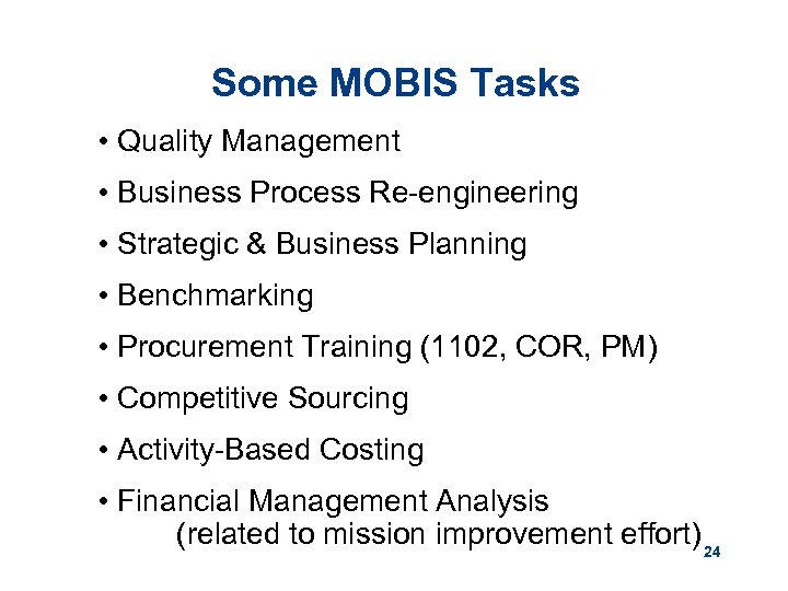 Some MOBIS Tasks • Quality Management • Business Process Re-engineering • Strategic & Business