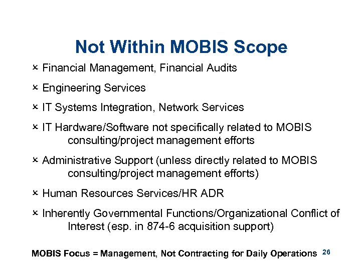 Not Within MOBIS Scope O Financial Management, Financial Audits O Engineering Services O IT