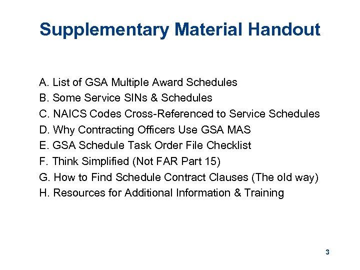 Supplementary Material Handout A. List of GSA Multiple Award Schedules B. Some Service SINs