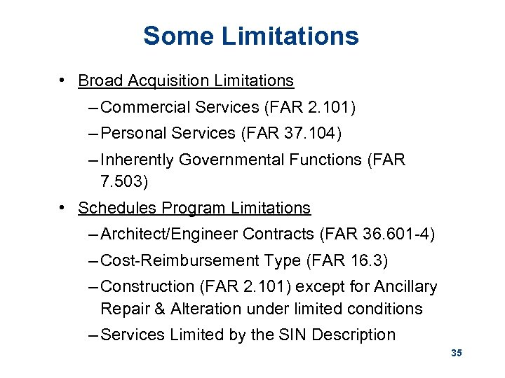 Some Limitations • Broad Acquisition Limitations – Commercial Services (FAR 2. 101) – Personal