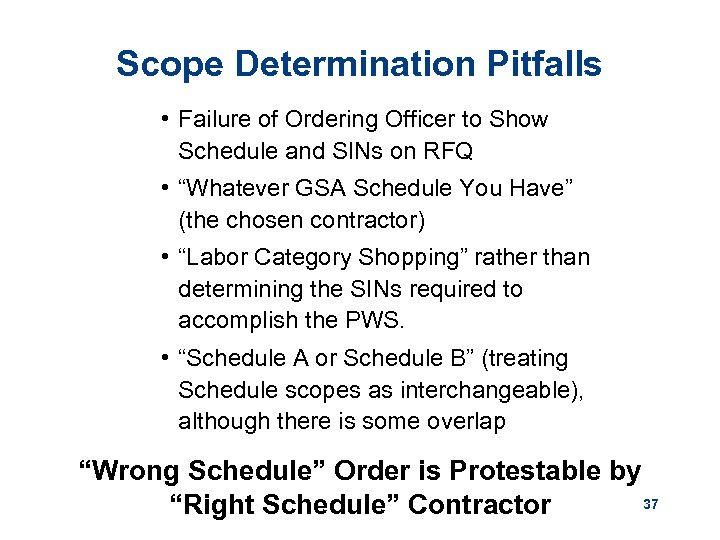 Scope Determination Pitfalls • Failure of Ordering Officer to Show Schedule and SINs on