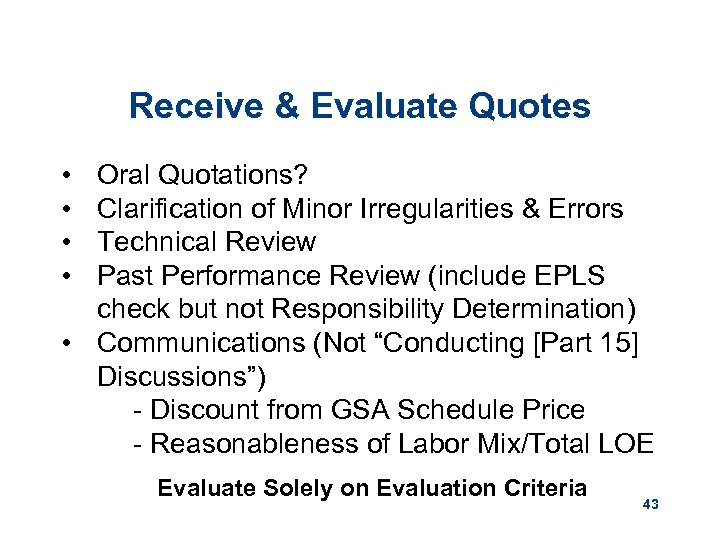 Receive & Evaluate Quotes • • Oral Quotations? Clarification of Minor Irregularities & Errors