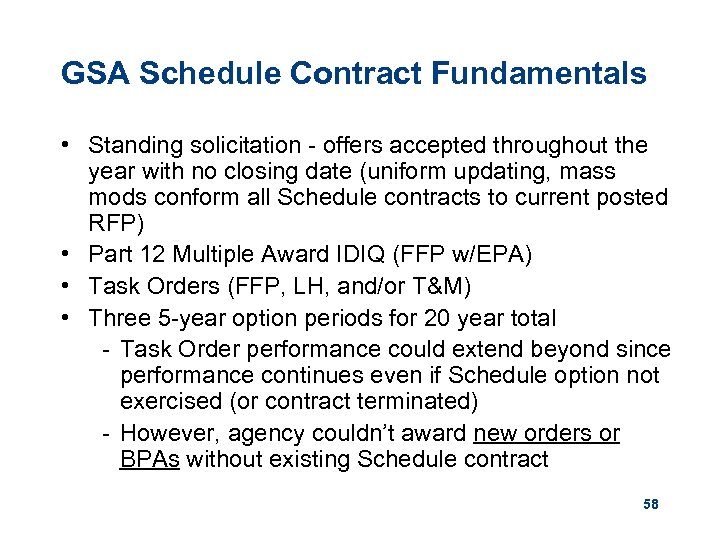 GSA Schedule Contract Fundamentals • Standing solicitation - offers accepted throughout the year with
