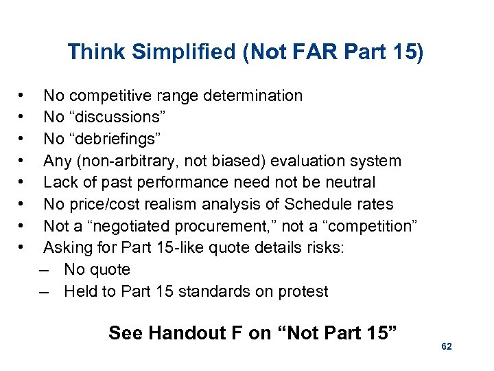 """Think Simplified (Not FAR Part 15) • • No competitive range determination No """"discussions"""""""