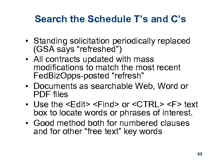 """Search the Schedule T's and C's • Standing solicitation periodically replaced (GSA says """"refreshed"""")"""