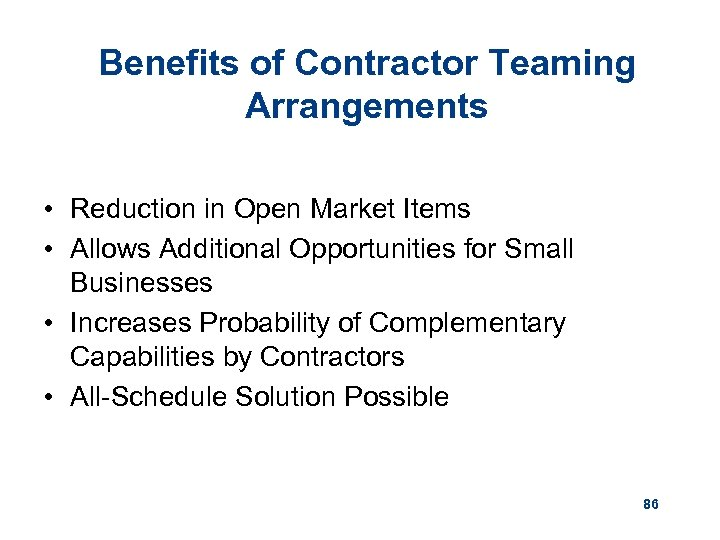 Benefits of Contractor Teaming Arrangements • Reduction in Open Market Items • Allows Additional