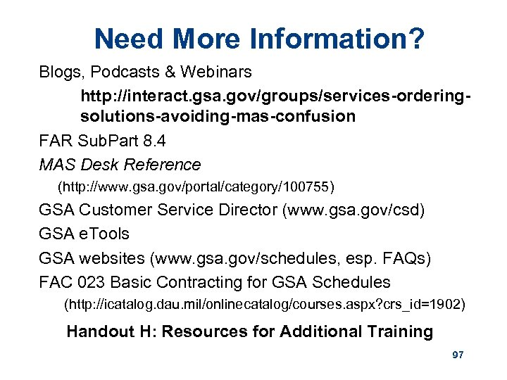 Need More Information? Blogs, Podcasts & Webinars http: //interact. gsa. gov/groups/services-orderingsolutions-avoiding-mas-confusion FAR Sub. Part
